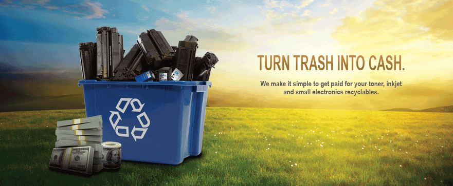 Turn trash into cash. We make it simple to get paid for your toner, inkjet and small electronics recyclables.
